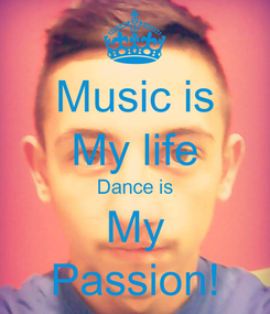 Poster: Music is My life Dance is My Passion!