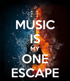 Poster: MUSIC IS MY ONE ESCAPE