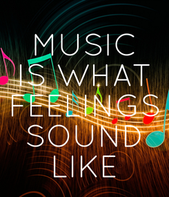 Poster: MUSIC IS WHAT FEELINGS SOUND LIKE