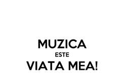 Poster:  MUZICA ESTE VIATA MEA!