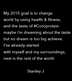 Poster:  My 2015 goal is to change world by using health & fitness,  and the taste of #Cocoprotein.  maybe i'm dreaming about the taste part, but no dream is too big achieve.  I've