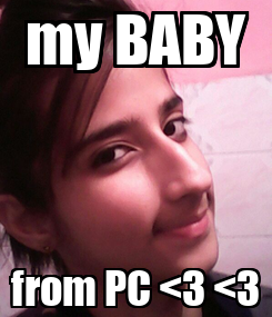 Poster: my BABY from PC <3 <3