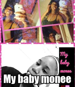 Poster:  My baby monee