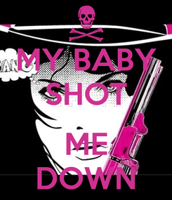 Poster: MY BABY SHOT  ME DOWN