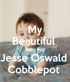 Poster: My Beautiful  Baby Boy Jesse Oswald  Cobblepot