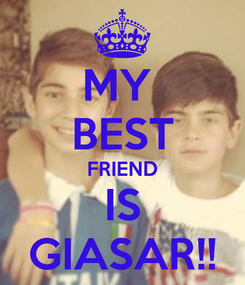Poster: MY  BEST FRIEND IS GIASAR!!