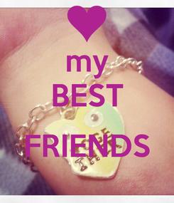 Poster: my BEST  FRIENDS