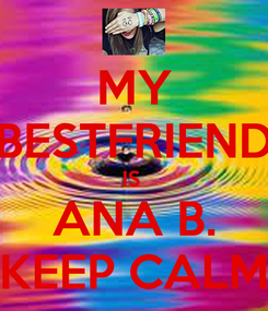 Poster: MY BESTFRIEND IS  ANA B. KEEP CALM