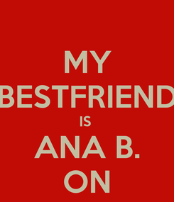 Poster: MY BESTFRIEND IS  ANA B. ON