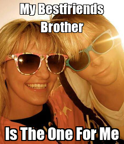 Poster: My Bestfriends Brother Is The One For Me
