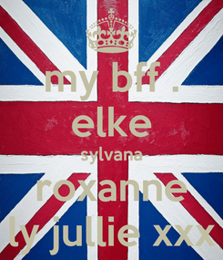 Poster: my bff . elke sylvana roxanne ly jullie xxx