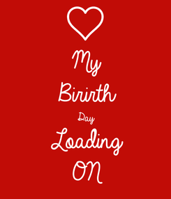 Poster: My  Birirth Day  Loading ON