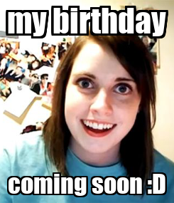 Poster: my birthday coming soon :D