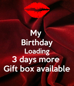 Poster: My  Birthday Loading 3 days more  Gift box available