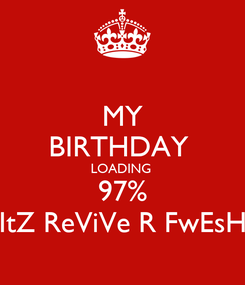 Poster: MY BIRTHDAY  LOADING  97% ItZ ReViVe R FwEsH