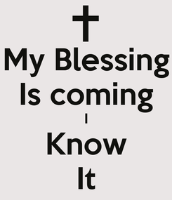 Poster: My Blessing Is coming I Know It