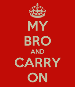 Poster: MY BRO AND CARRY ON