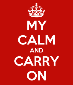 Poster: MY CALM AND CARRY ON