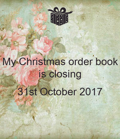 Poster: My Christmas order book is closing  31st October 2017