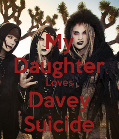 Poster: My Daughter Loves Davey Suicide