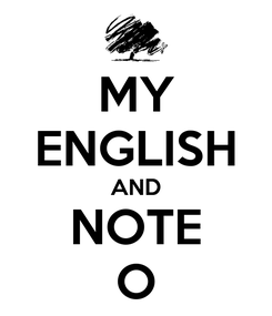 Poster: MY ENGLISH AND NOTE O