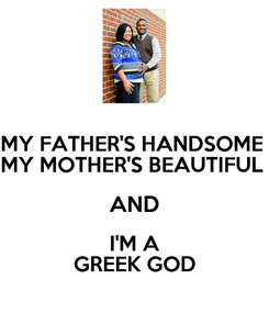Poster: MY FATHER'S HANDSOME  MY MOTHER'S BEAUTIFUL  AND I'M A GREEK GOD