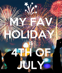 Poster: MY FAV HOLIDAY  IS 4TH OF JULY