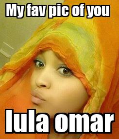 Poster: My fav pic of you  lula omar