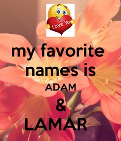 Poster: my favorite  names is ADAM & LAMAR