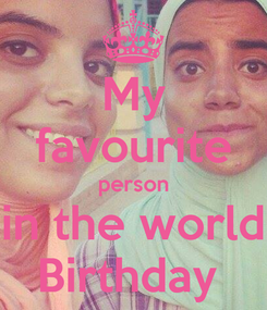Poster: My favourite person in the world Birthday
