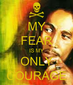 Poster: MY FEAR IS MY ONLY COURAGE