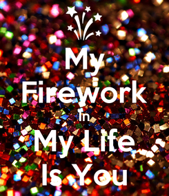 Poster: My Firework In My Life Is You