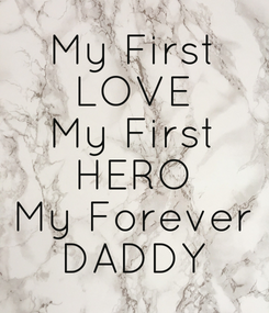Poster: My First LOVE My First HERO My Forever DADDY