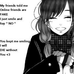 """Poster: My friends told me Online friends are FAKE I just smile and  Say """" NO """"    You kept me smiling  I will  DIE without You <3"""
