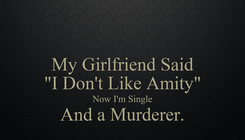 """Poster: My Girlfriend Said """"I Don't Like Amity"""" Now I'm Single And a Murderer."""