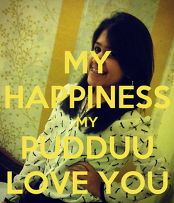 Poster: MY HAPPINESS MY PUDDUU LOVE YOU