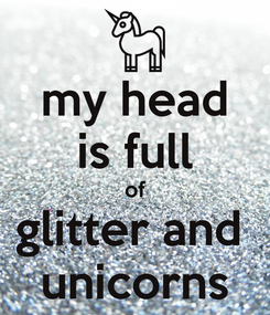 Poster: my head is full of glitter and  unicorns