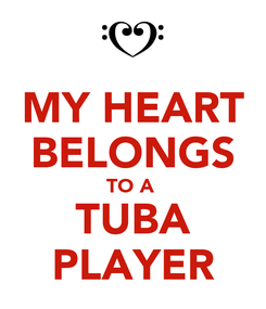 Poster: MY HEART BELONGS TO A  TUBA PLAYER