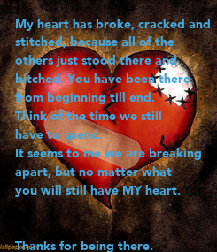 Poster: My heart has broke, cracked and