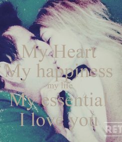 Poster: My Heart  My happiness  my life  My essential  I love you