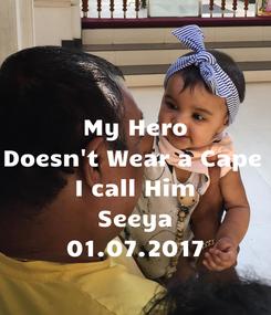 Poster: My Hero Doesn't Wear a Cape  I call Him Seeya 01.07.2017