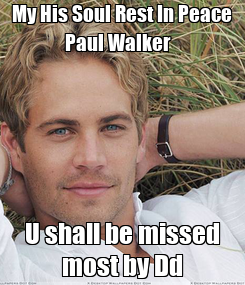 Poster: My His Soul Rest In Peace Paul Walker   U shall be missed most by Dd