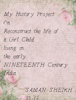 Poster: My History Project On Reconstruct the life of a Girl Child  living in  the early  NINETEENTH Century  India.         SAMAN SHEIKH        10