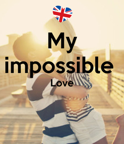 Poster: My impossible  Love