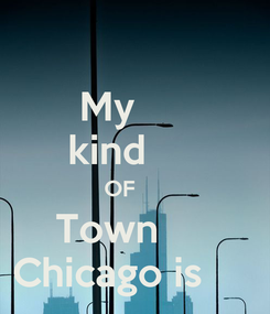 Poster: My      kind      OF      Town      Chicago is