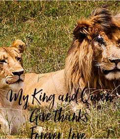Poster:     My King and Queen Give thanks Forever, Love.