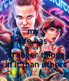 Poster: my  life has  more  stranger things  in it than others