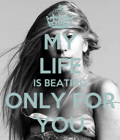 Poster: MY LIFE IS BEATING ONLY FOR YOU