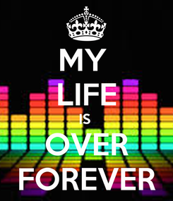 Poster: MY  LIFE IS  OVER FOREVER