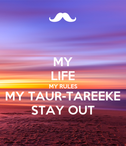 Poster: MY LIFE MY RULES MY TAUR-TAREEKE STAY OUT